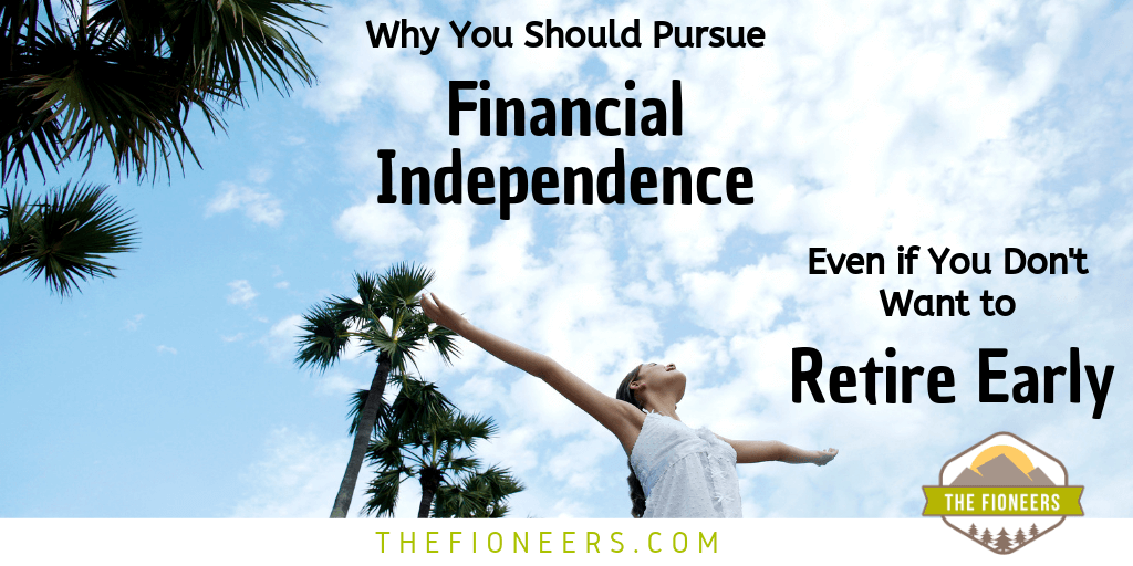 Pursue Financial Independence, Not Early Retirement | The