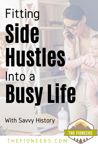 Even if you are busy, you can still fit a side hustle into your busy life. Don't delay following your passions! From The Fioneers and Savvy History